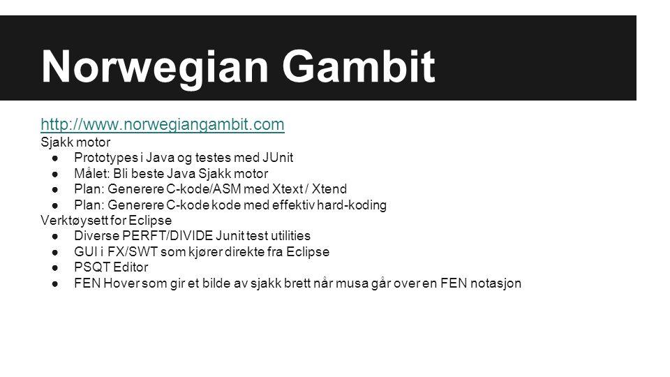 Norwegian Gambit http://www.norwegiangambit.com Sjakk motor ●Prototypes i Java og testes med JUnit ●Målet: Bli beste Java Sjakk motor ●Plan: Generere