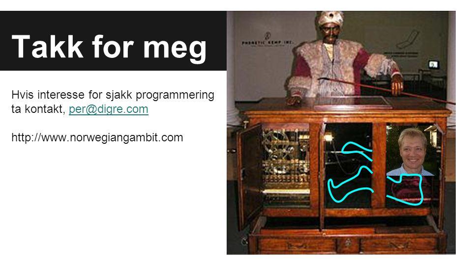 Takk for meg Hvis interesse for sjakk programmering ta kontakt, per@digre.comper@digre.com http://www.norwegiangambit.com
