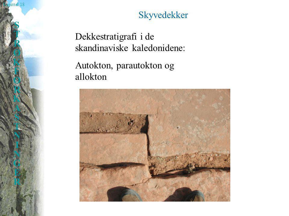 Kapittel 18 STRØKFORKASTNINGERSTRØKFORKASTNINGER Skyvedekker Dekkestratigrafi i de skandinaviske kaledonidene: Autokton, parautokton og allokton