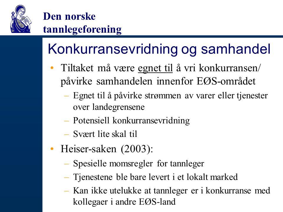 Den norske tannlegeforening Konkurransevridning og samhandel Tiltaket må være egnet til å vri konkurransen/ påvirke samhandelen innenfor EØS-området –