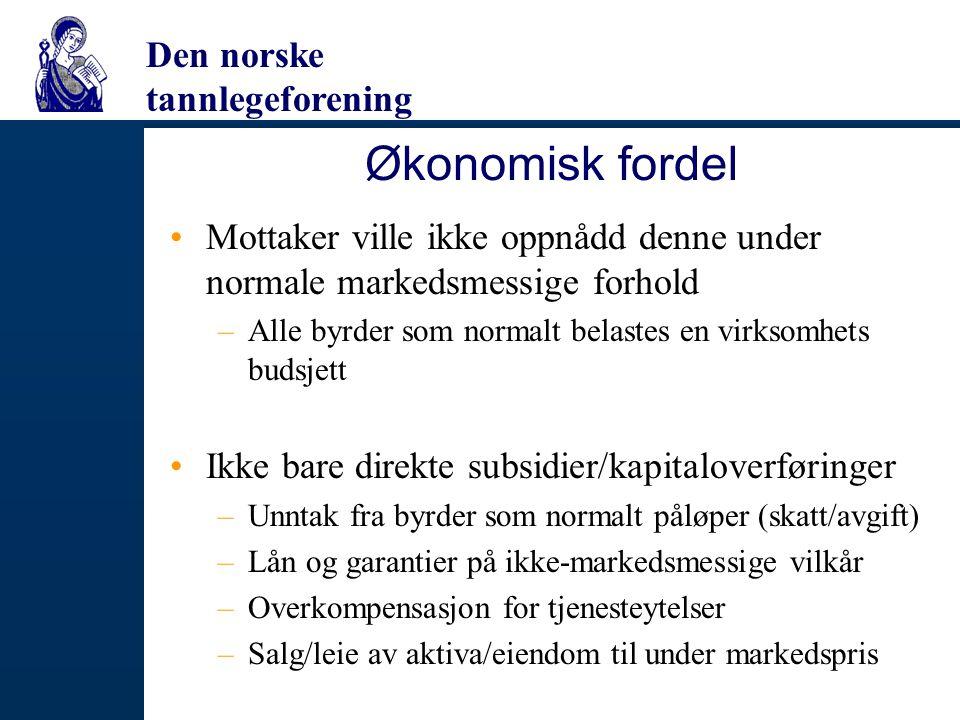 Den norske tannlegeforening Økonomisk fordel Mottaker ville ikke oppnådd denne under normale markedsmessige forhold –Alle byrder som normalt belastes
