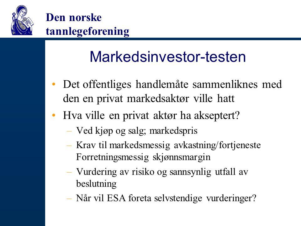 Den norske tannlegeforening Markedsinvestor-testen Det offentliges handlemåte sammenliknes med den en privat markedsaktør ville hatt Hva ville en priv