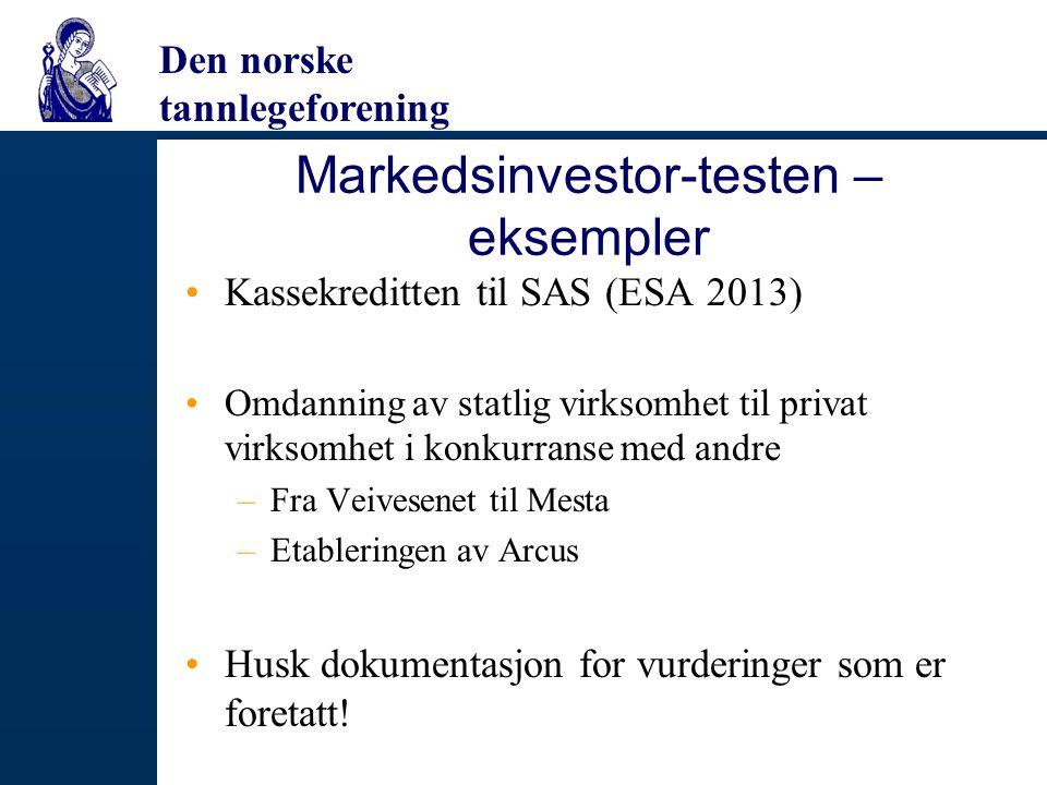 Den norske tannlegeforening Markedsinvestor-testen – eksempler Kassekreditten til SAS (ESA 2013) Omdanning av statlig virksomhet til privat virksomhet