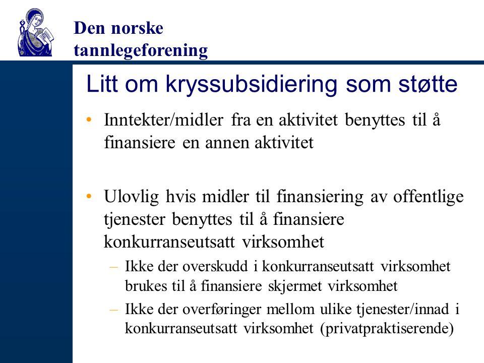 Den norske tannlegeforening Litt om kryssubsidiering som støtte Inntekter/midler fra en aktivitet benyttes til å finansiere en annen aktivitet Ulovlig