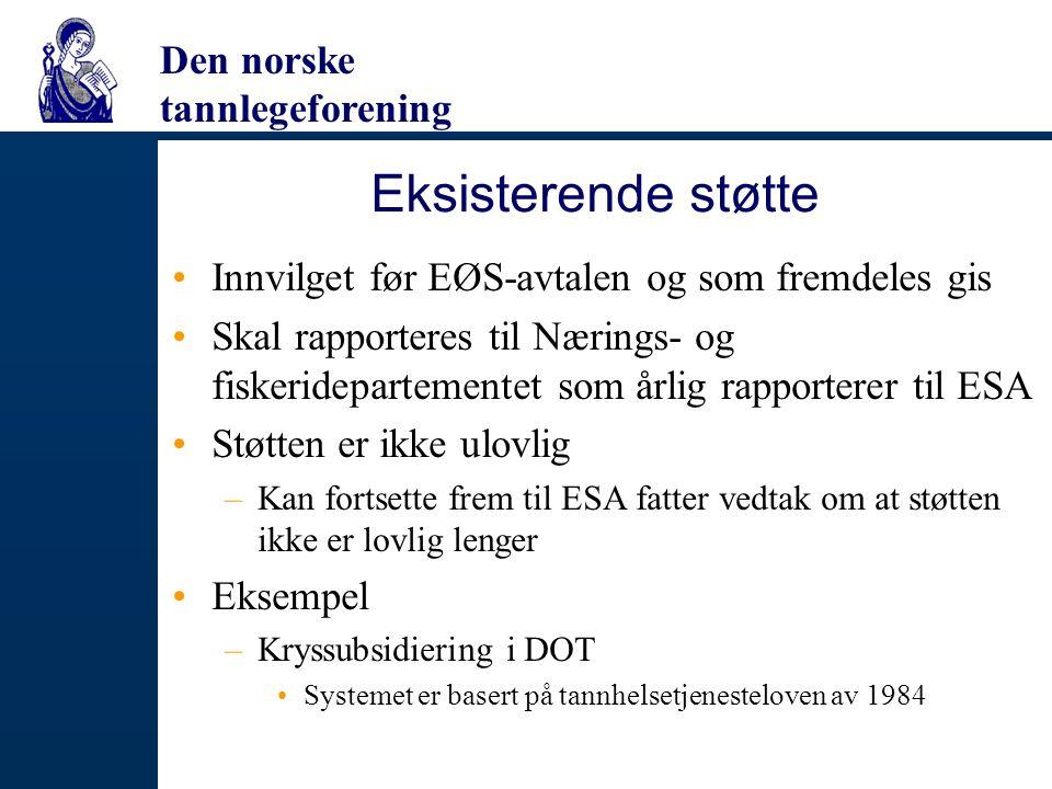 Den norske tannlegeforening Eksisterende støtte Innvilget før EØS-avtalen og som fremdeles gis Skal rapporteres til Nærings- og fiskeridepartementet s