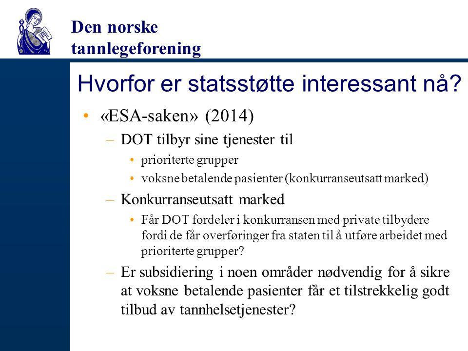 Den norske tannlegeforening Hvorfor er statsstøtte interessant nå? «ESA-saken» (2014) –DOT tilbyr sine tjenester til prioriterte grupper voksne betale