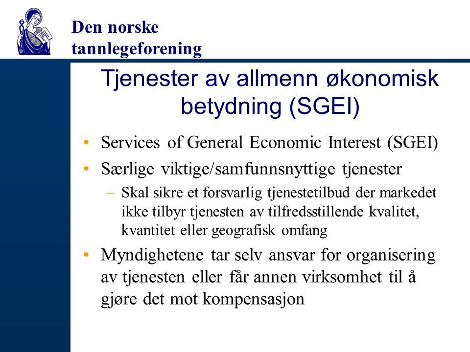 Den norske tannlegeforening Tjenester av allmenn økonomisk betydning (SGEI) Services of General Economic Interest (SGEI) Særlige viktige/samfunnsnytti