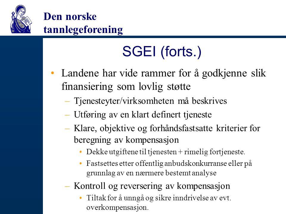 Den norske tannlegeforening SGEI (forts.) Landene har vide rammer for å godkjenne slik finansiering som lovlig støtte –Tjenesteyter/virksomheten må be