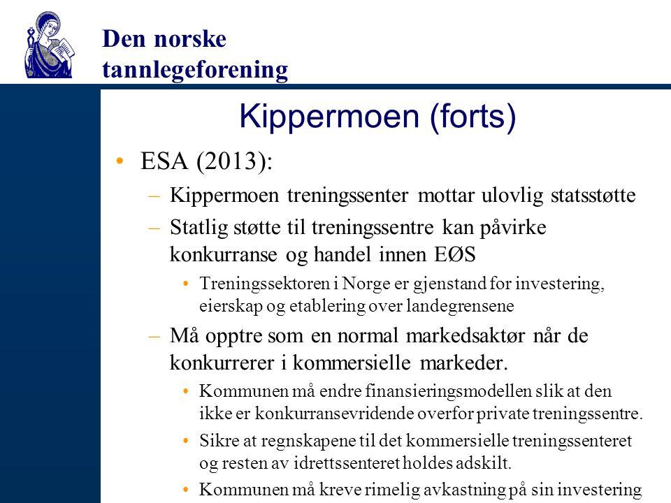 Den norske tannlegeforening Kippermoen (forts) ESA (2013): –Kippermoen treningssenter mottar ulovlig statsstøtte –Statlig støtte til treningssentre ka