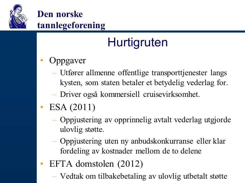 Den norske tannlegeforening Hurtigruten Oppgaver –Utfører allmenne offentlige transporttjenester langs kysten, som staten betaler et betydelig vederla