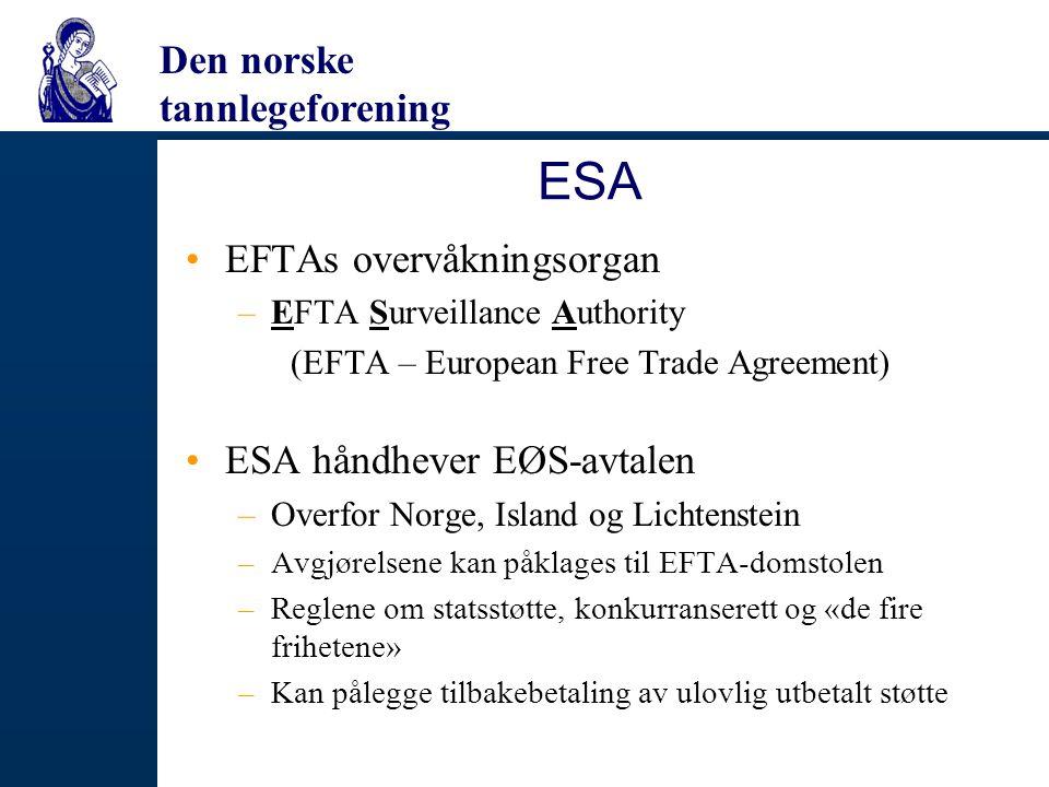 Den norske tannlegeforening ESA EFTAs overvåkningsorgan –EFTA Surveillance Authority (EFTA – European Free Trade Agreement) ESA håndhever EØS-avtalen