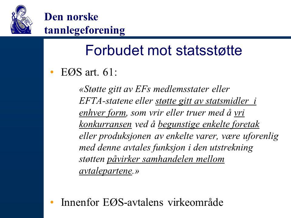 Den norske tannlegeforening Forbudet mot statsstøtte EØS art. 61: «Støtte gitt av EFs medlemsstater eller EFTA-statene eller støtte gitt av statsmidle