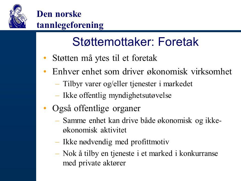Den norske tannlegeforening Støttemottaker: Foretak Støtten må ytes til et foretak Enhver enhet som driver økonomisk virksomhet –Tilbyr varer og/eller