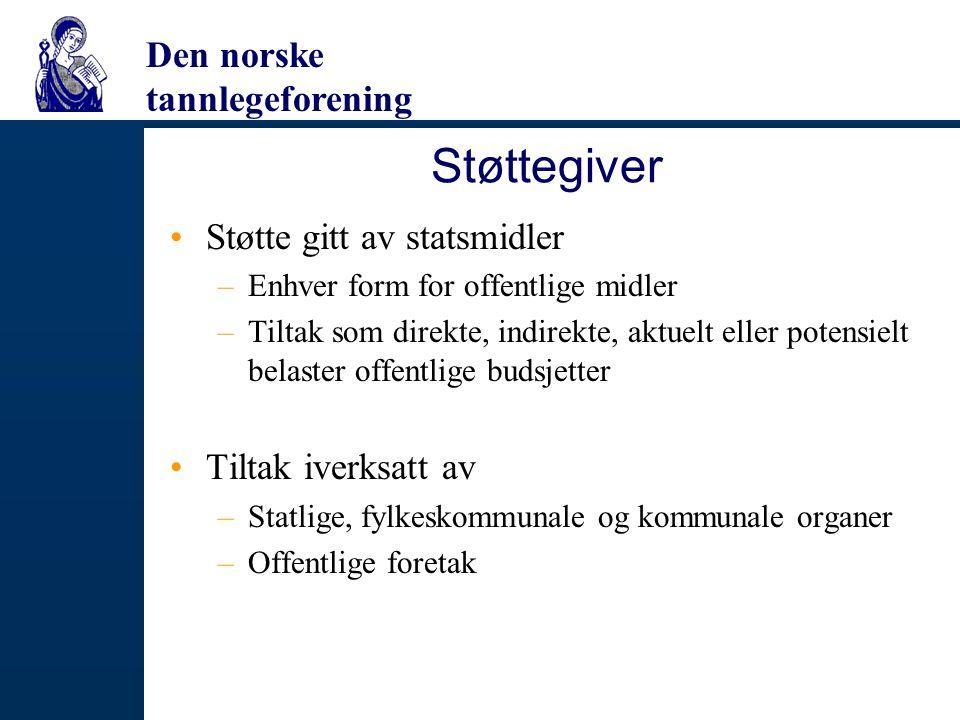 Den norske tannlegeforening Støttegiver Støtte gitt av statsmidler –Enhver form for offentlige midler –Tiltak som direkte, indirekte, aktuelt eller po
