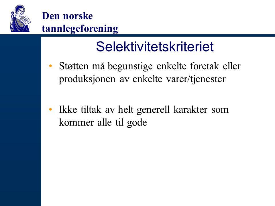 Den norske tannlegeforening Selektivitetskriteriet Støtten må begunstige enkelte foretak eller produksjonen av enkelte varer/tjenester Ikke tiltak av