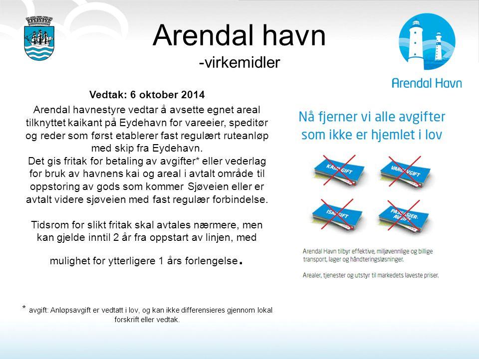 Arendal havn -virkemidler Vedtak: 6 oktober 2014 Arendal havnestyre vedtar å avsette egnet areal tilknyttet kaikant på Eydehavn for vareeier, speditør