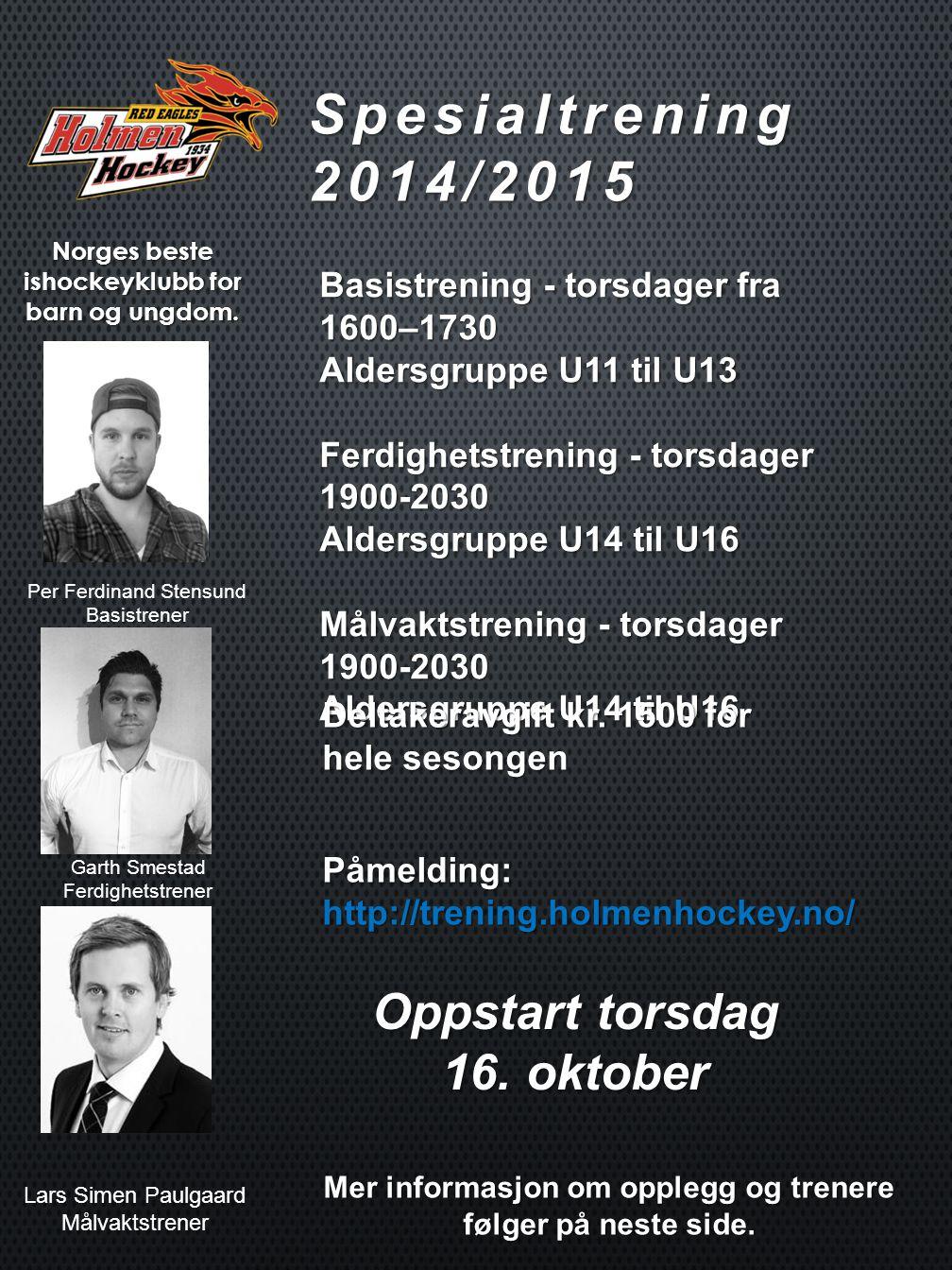 Spesialtrening 2014/2015 Norges beste ishockeyklubb for barn og ungdom. Basistrening - torsdager fra 1600–1730 Aldersgruppe U11 til U13 Ferdighetstren