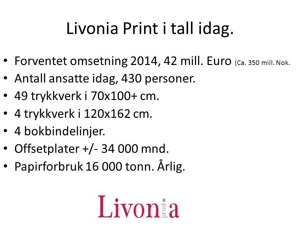 Livonia Print i tall idag. Forventet omsetning 2014, 42 mill. Euro (Ca. 350 mill. Nok. Antall ansatte idag, 430 personer. 49 trykkverk i 70x100+ cm. 4