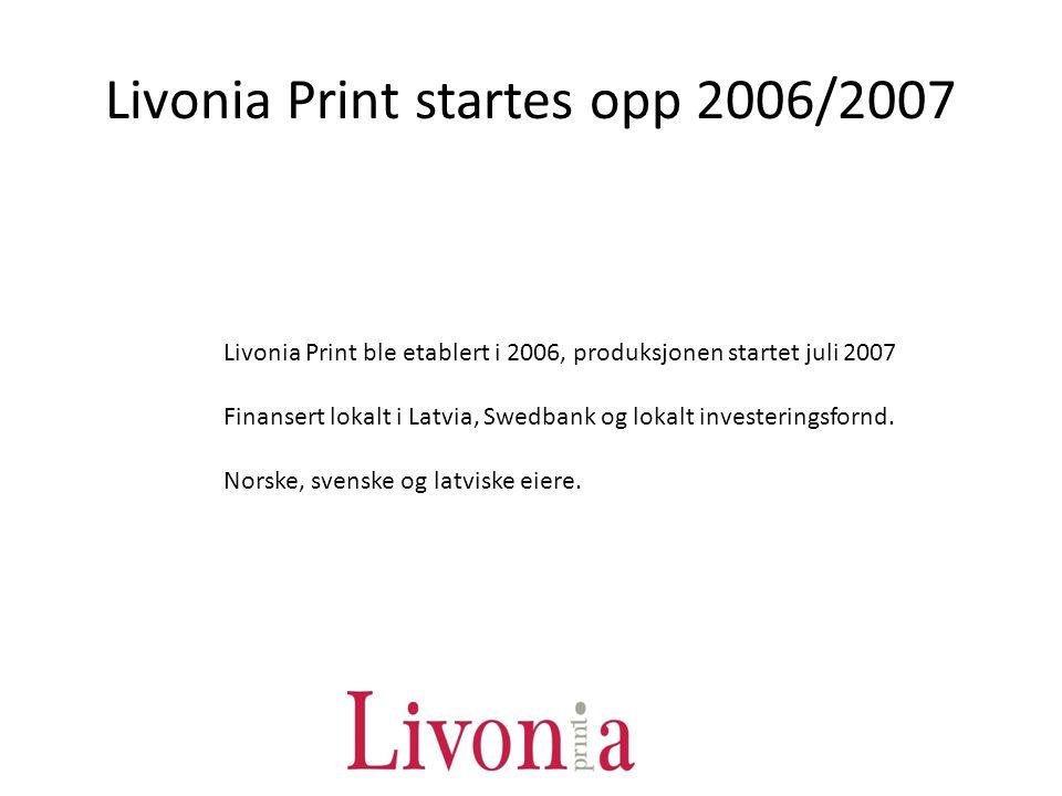 Livonia Print startes opp 2006/2007 Livonia Print ble etablert i 2006, produksjonen startet juli 2007 Finansert lokalt i Latvia, Swedbank og lokalt in