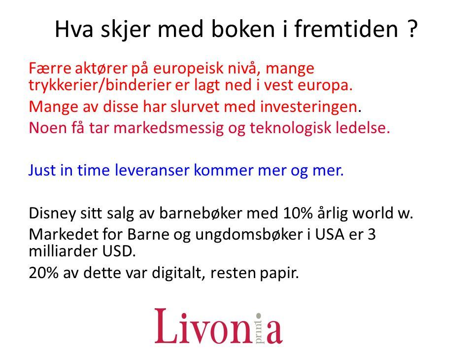 Hva skjer med boken i fremtiden ? Færre aktører på europeisk nivå, mange trykkerier/binderier er lagt ned i vest europa. Mange av disse har slurvet me