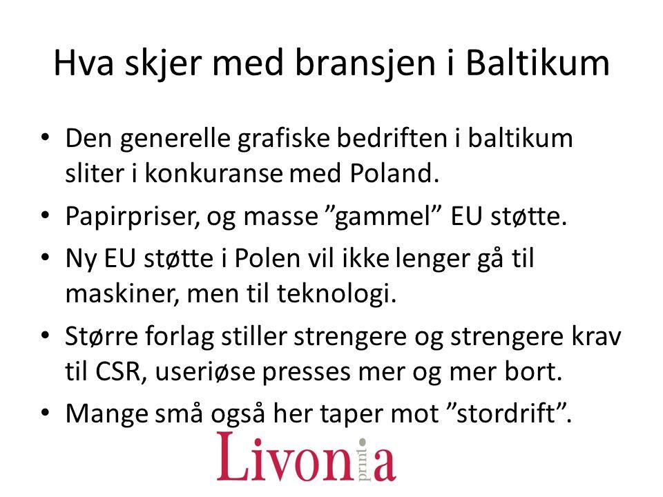 """Hva skjer med bransjen i Baltikum Den generelle grafiske bedriften i baltikum sliter i konkuranse med Poland. Papirpriser, og masse """"gammel"""" EU støtte"""