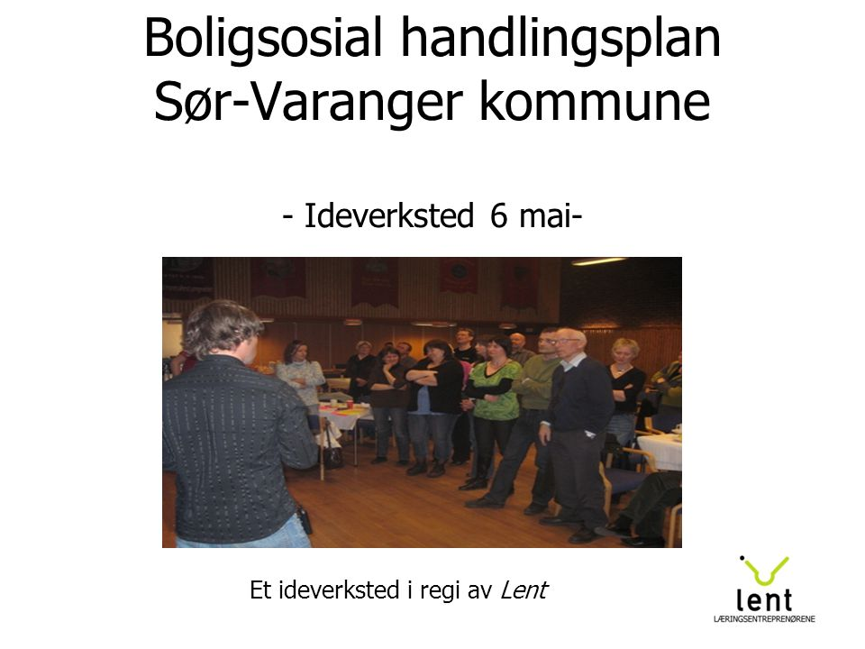 Boligsosial handlingsplan Sør-Varanger kommune - Ideverksted 6 mai- Et ideverksted i regi av Lent