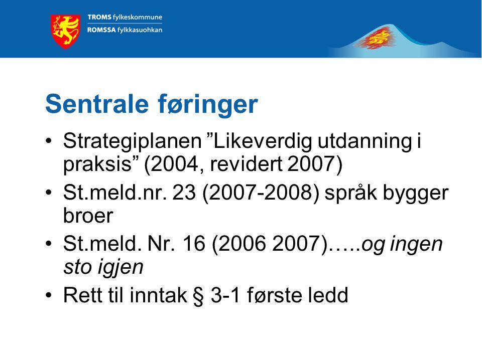 Sentrale føringer Strategiplanen Likeverdig utdanning i praksis (2004, revidert 2007) St.meld.nr.