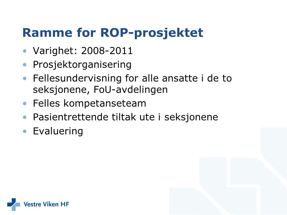 Ramme for ROP-prosjektet Varighet: 2008-2011 Prosjektorganisering Fellesundervisning for alle ansatte i de to seksjonene, FoU-avdelingen Felles kompet