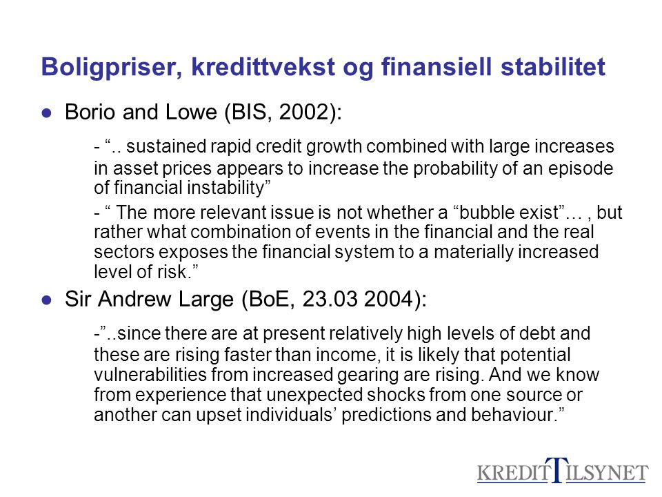 "Boligpriser, kredittvekst og finansiell stabilitet ●Borio and Lowe (BIS, 2002): - "".. sustained rapid credit growth combined with large increases in a"