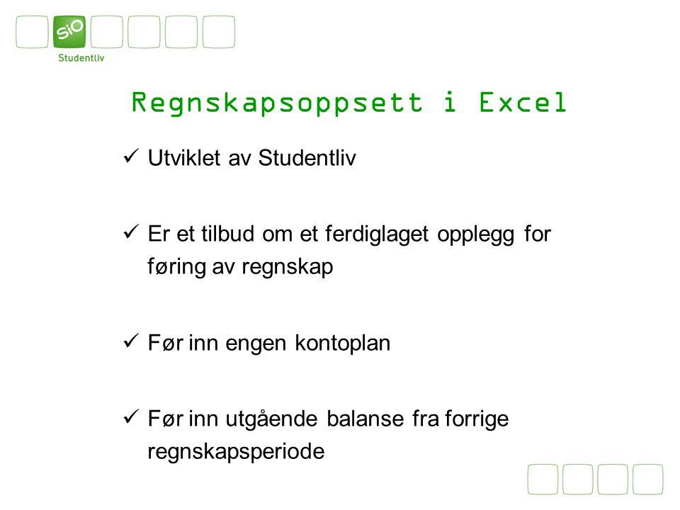 Regnskapsoppsett i Excel Utviklet av Studentliv Er et tilbud om et ferdiglaget opplegg for føring av regnskap Før inn engen kontoplan Før inn utgående