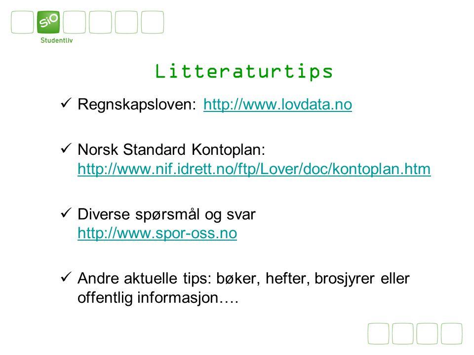 Litteraturtips Regnskapsloven: http://www.lovdata.nohttp://www.lovdata.no Norsk Standard Kontoplan: http://www.nif.idrett.no/ftp/Lover/doc/kontoplan.h