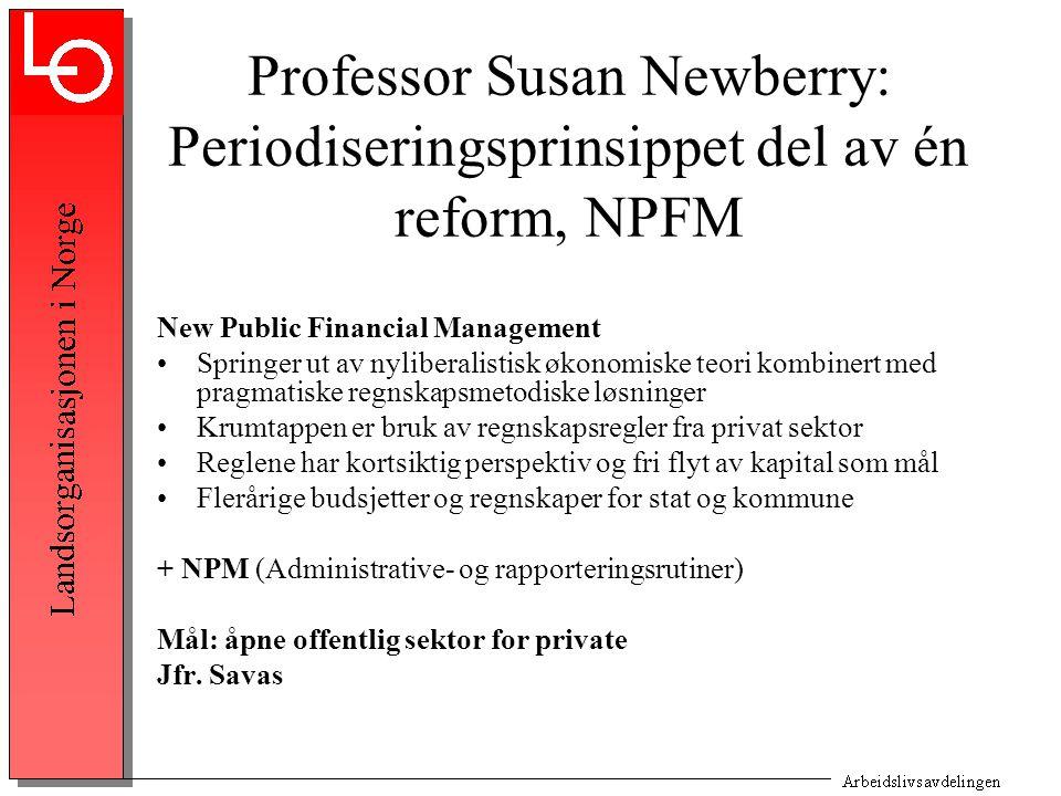 Professor Susan Newberry: Periodiseringsprinsippet del av én reform, NPFM New Public Financial Management Springer ut av nyliberalistisk økonomiske te