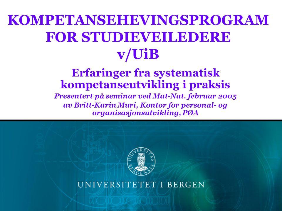 KOMPETANSEHEVINGSPROGRAM FOR STUDIEVEILEDERE v/UiB Erfaringer fra systematisk kompetanseutvikling i praksis Presentert på seminar ved Mat-Nat. februar