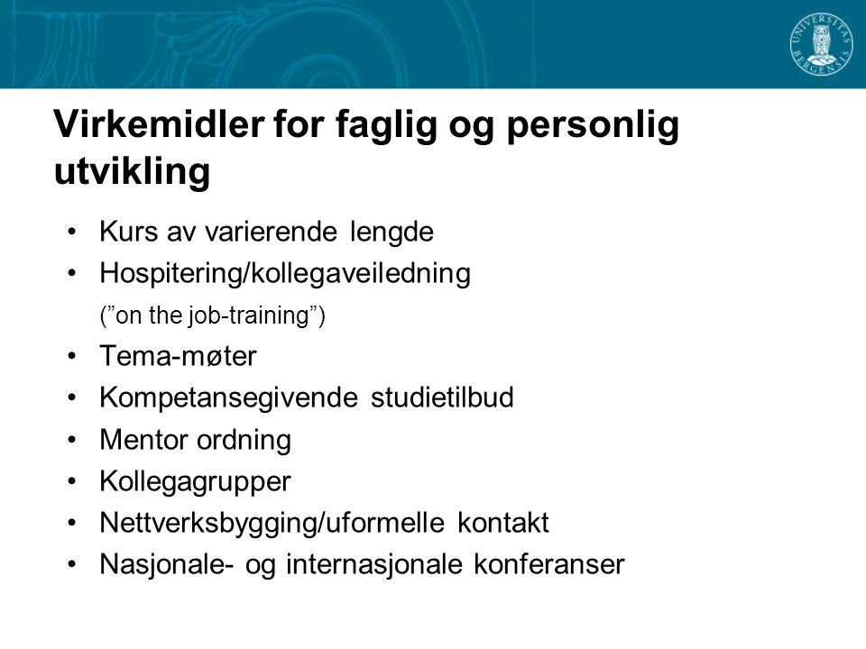 """Virkemidler for faglig og personlig utvikling Kurs av varierende lengde Hospitering/kollegaveiledning (""""on the job-training"""") Tema-møter Kompetansegiv"""
