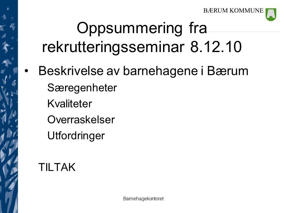 Barnehagekontoret Oppsummering fra rekrutteringsseminar 8.12.10 Beskrivelse av barnehagene i Bærum Særegenheter Kvaliteter Overraskelser Utfordringer TILTAK