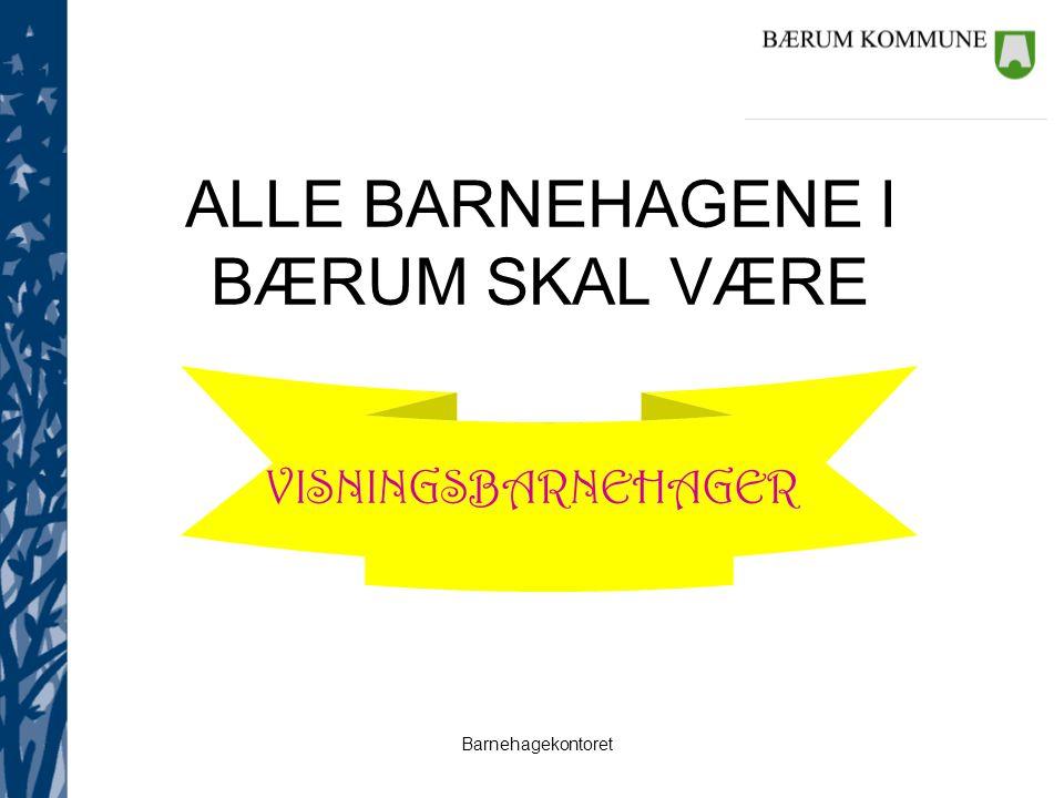 Barnehagekontoret ALLE BARNEHAGENE I BÆRUM SKAL VÆRE VISNINGSBARNEHAGER