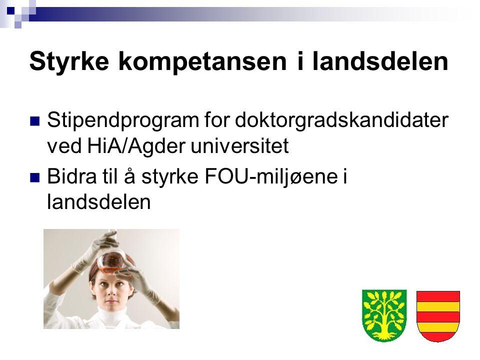 Styrke kompetansen i landsdelen Stipendprogram for doktorgradskandidater ved HiA/Agder universitet Bidra til å styrke FOU-miljøene i landsdelen