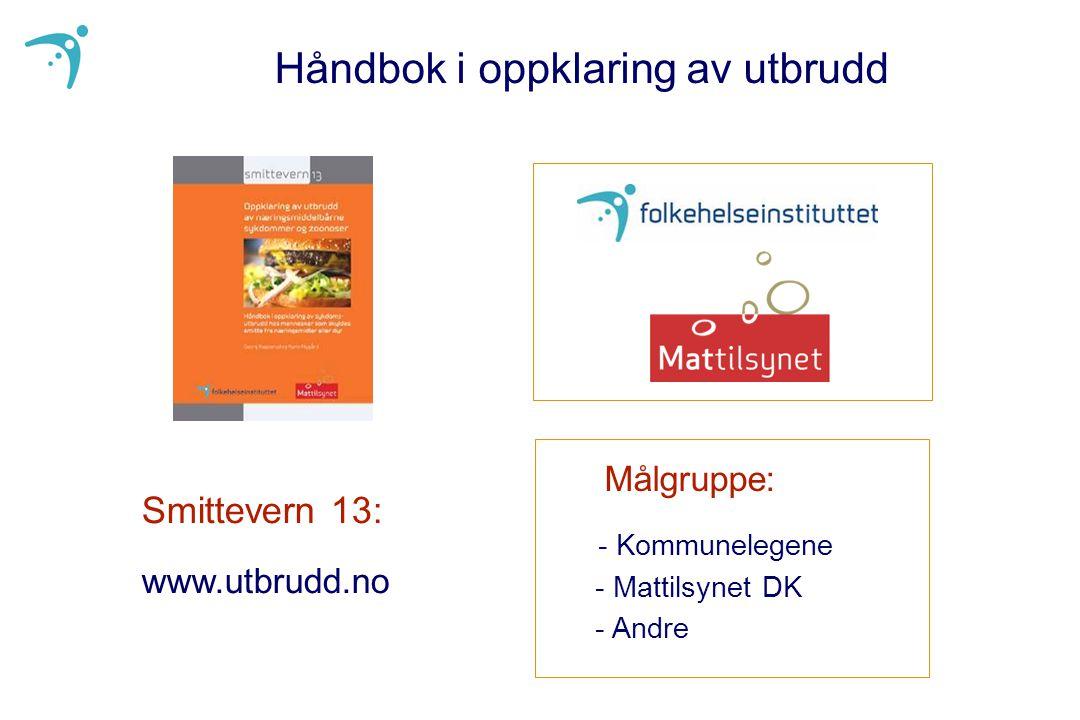 Håndbok i oppklaring av utbrudd Smittevern 13: www.utbrudd.no Målgruppe: - Kommunelegene - Mattilsynet DK - Andre
