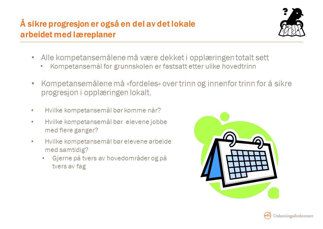 Å sikre progresjon er også en del av det lokale arbeidet med læreplaner Hvilke kompetansemål bør komme når? Hvilke kompetansemål bør elevene jobbe med