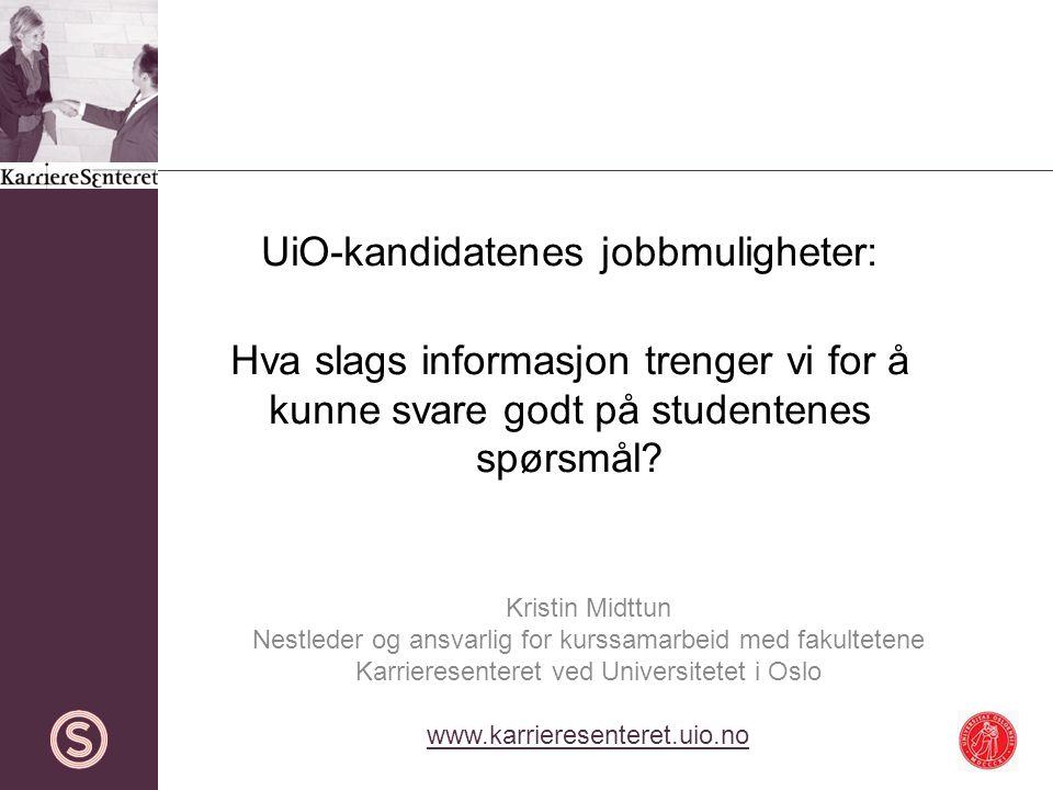 UiO-kandidatenes jobbmuligheter: Hva slags informasjon trenger vi for å kunne svare godt på studentenes spørsmål.