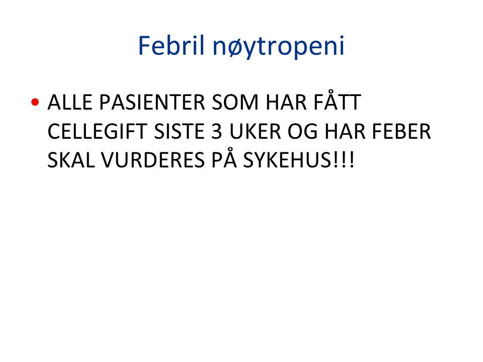 Febril nøytropeni ALLE PASIENTER SOM HAR FÅTT CELLEGIFT SISTE 3 UKER OG HAR FEBER SKAL VURDERES PÅ SYKEHUS!!!