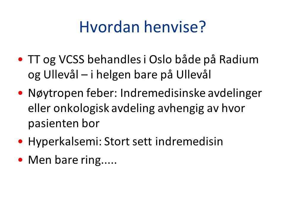 Hvordan henvise? TT og VCSS behandles i Oslo både på Radium og Ullevål – i helgen bare på Ullevål Nøytropen feber: Indremedisinske avdelinger eller on