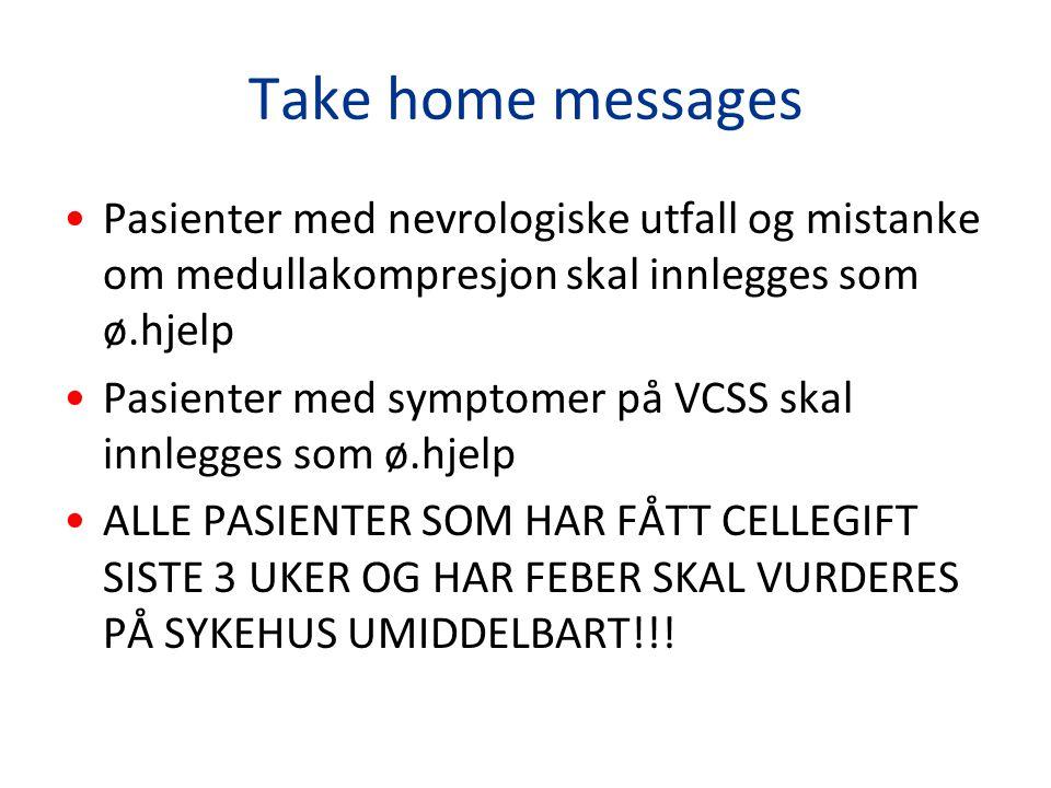 Take home messages Pasienter med nevrologiske utfall og mistanke om medullakompresjon skal innlegges som ø.hjelp Pasienter med symptomer på VCSS skal