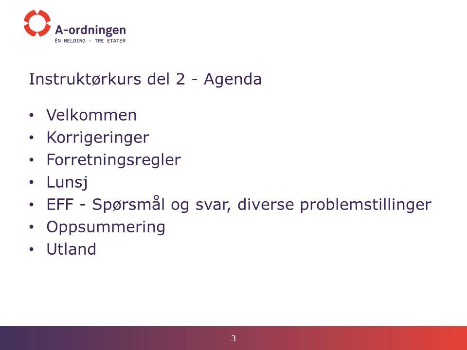 Instruktørkurs del 2 - Agenda Velkommen Korrigeringer Forretningsregler Lunsj EFF - Spørsmål og svar, diverse problemstillinger Oppsummering Utland 3
