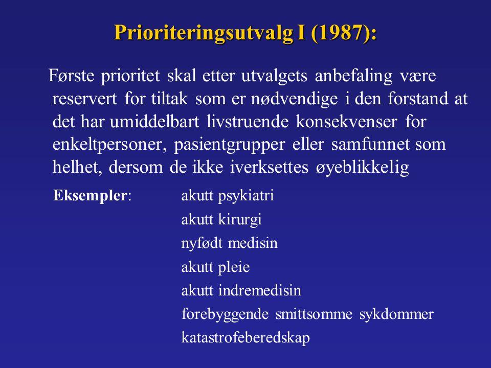 Prioriteringsutvalg I (1987): Første prioritet skal etter utvalgets anbefaling være reservert for tiltak som er nødvendige i den forstand at det har umiddelbart livstruende konsekvenser for enkeltpersoner, pasientgrupper eller samfunnet som helhet, dersom de ikke iverksettes øyeblikkelig Eksempler:akutt psykiatri akutt kirurgi nyfødt medisin akutt pleie akutt indremedisin forebyggende smittsomme sykdommer katastrofeberedskap