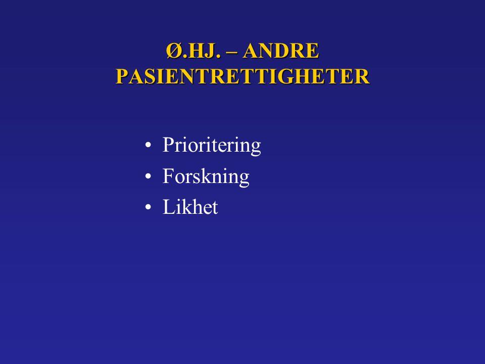 Ø.HJ. – ANDRE PASIENTRETTIGHETER Prioritering Forskning Likhet