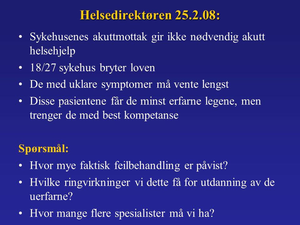 Helsedirektøren 25.2.08: Sykehusenes akuttmottak gir ikke nødvendig akutt helsehjelp 18/27 sykehus bryter loven De med uklare symptomer må vente lengst Disse pasientene får de minst erfarne legene, men trenger de med best kompetanse Spørsmål: Hvor mye faktisk feilbehandling er påvist.