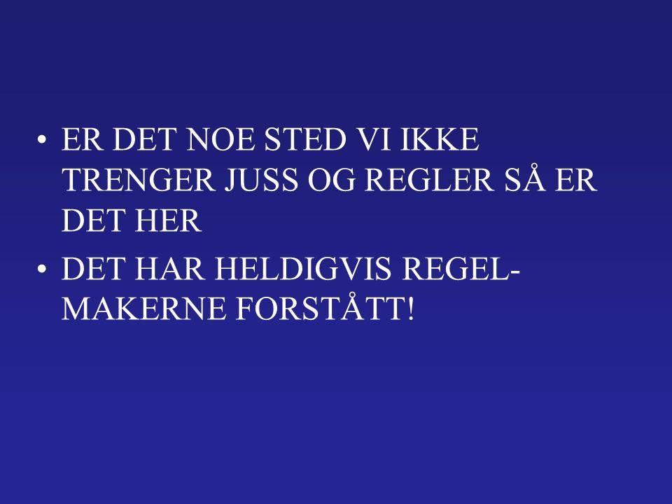 ER DET NOE STED VI IKKE TRENGER JUSS OG REGLER SÅ ER DET HER DET HAR HELDIGVIS REGEL- MAKERNE FORSTÅTT!