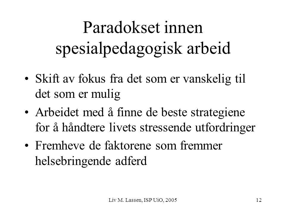 Liv M. Lassen, ISP UiO, 200512 Paradokset innen spesialpedagogisk arbeid Skift av fokus fra det som er vanskelig til det som er mulig Arbeidet med å f