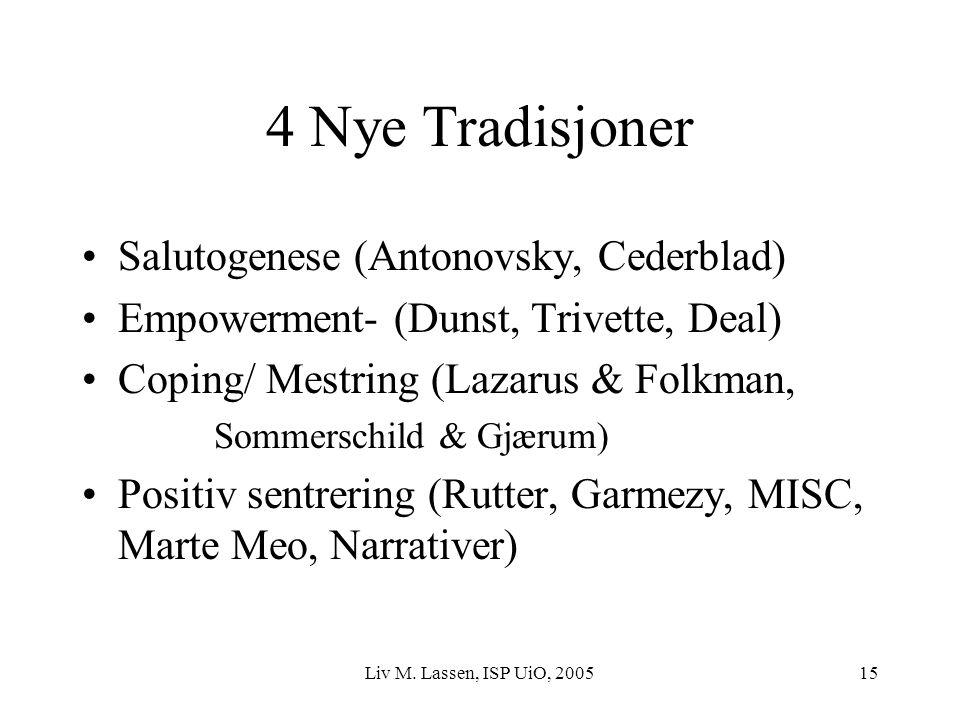 Liv M. Lassen, ISP UiO, 200515 4 Nye Tradisjoner Salutogenese (Antonovsky, Cederblad) Empowerment- (Dunst, Trivette, Deal) Coping/ Mestring (Lazarus &